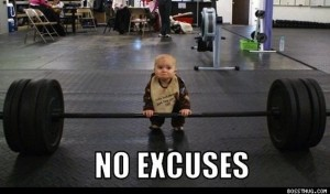 No excuses baby