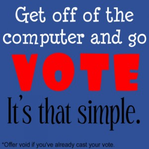 Get off the computer and go vote